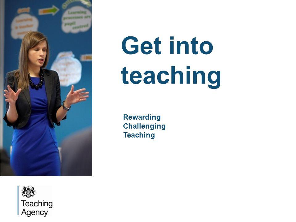 Get into teaching Rewarding Challenging Teaching