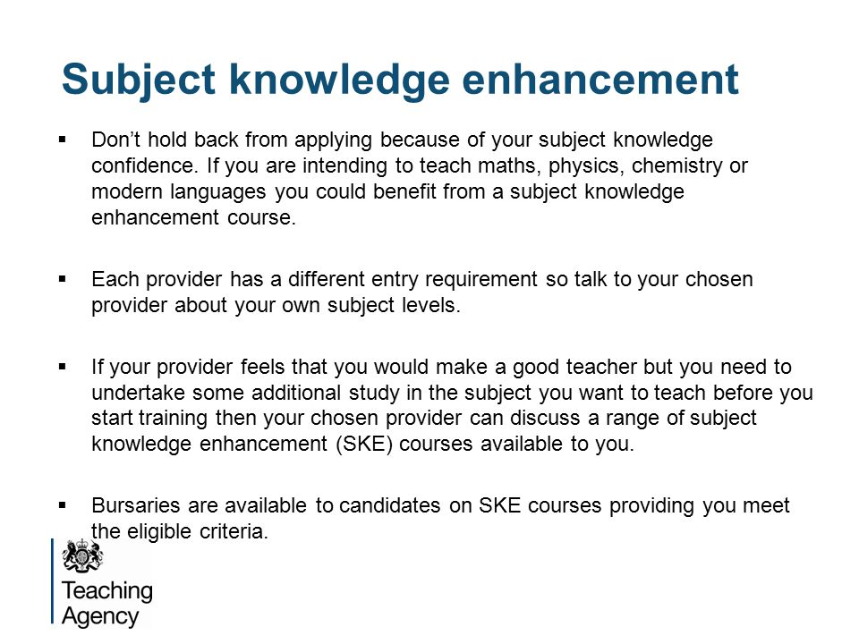 Subject knowledge enhancement  Don't hold back from applying because of your subject knowledge confidence.