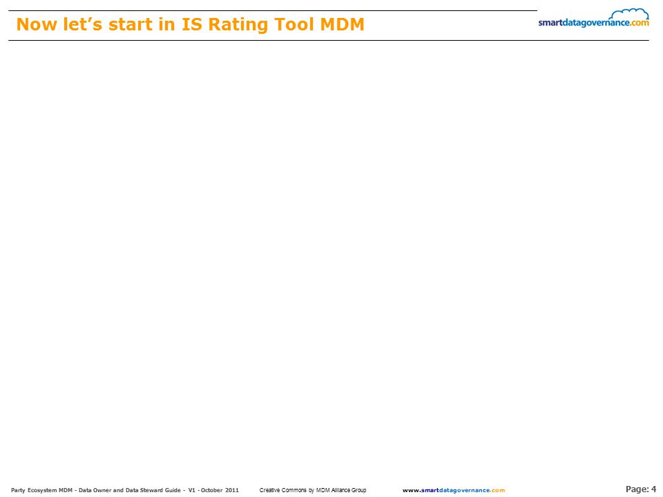 Page: 4 Party Ecosystem MDM - Data Owner and Data Steward Guide - V1 - October 2011 www.smartdatagovernance.com Creative Commons by MDM Alliance Group Now let's start in IS Rating Tool MDM
