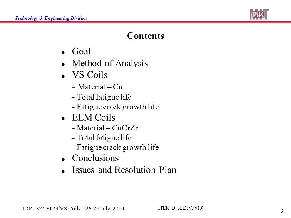 Technology & Engineering Division 2 IDR-IVC-ELM/VS Coils – 26-28 July, 2010 ITER_D_3LDJVJ v1.0 Contents Goal Method of Analysis VS Coils - Material –