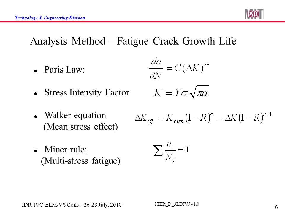 Technology & Engineering Division 6 IDR-IVC-ELM/VS Coils – 26-28 July, 2010 ITER_D_3LDJVJ v1.0 Analysis Method – Fatigue Crack Growth Life Paris Law: