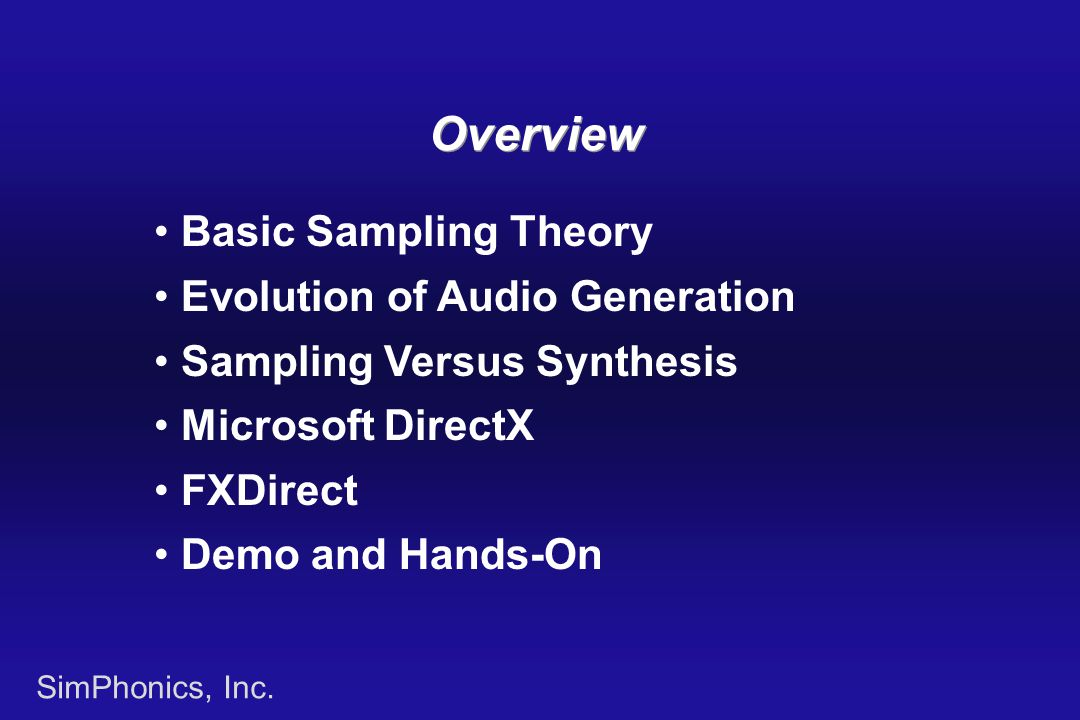 SimPhonics, Inc. Basic Sampling Theory Evolution of Audio Generation Sampling Versus Synthesis Microsoft DirectX FXDirect Demo and Hands-On Overview