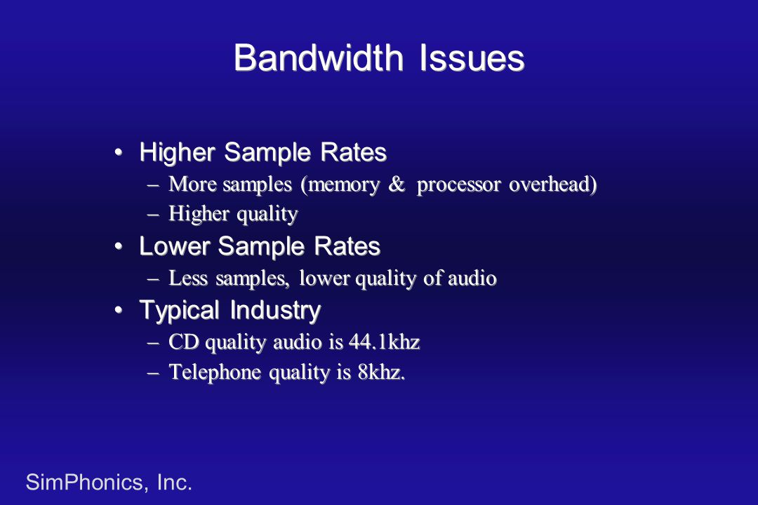 SimPhonics, Inc. Bandwidth Issues Higher Sample Rates –More samples (memory & processor overhead) –Higher quality Lower Sample Rates –Less samples, lo