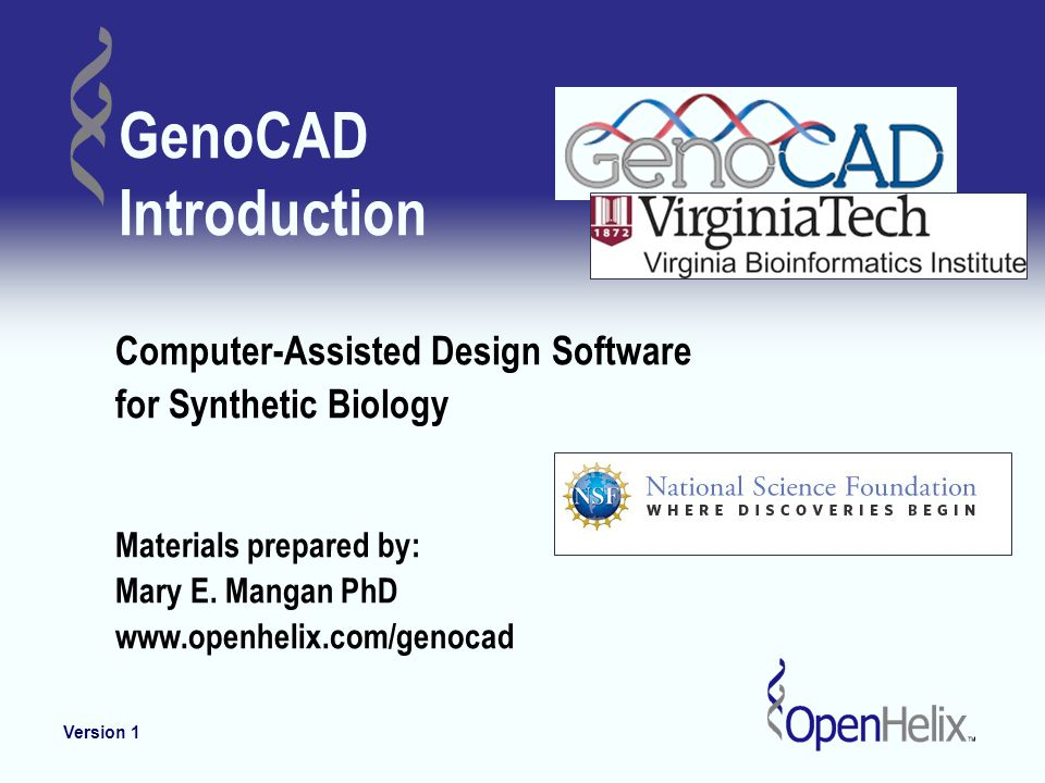 GenoCAD Introduction Computer-Assisted Design Software for Synthetic Biology Materials prepared by: Mary E. Mangan PhD www.openhelix.com/genocad Versi