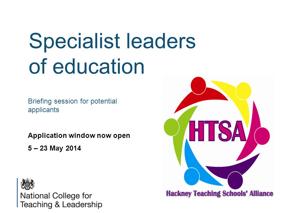 Specialist leaders of education Briefing session for potential applicants Application window now open 5 – 23 May 2014