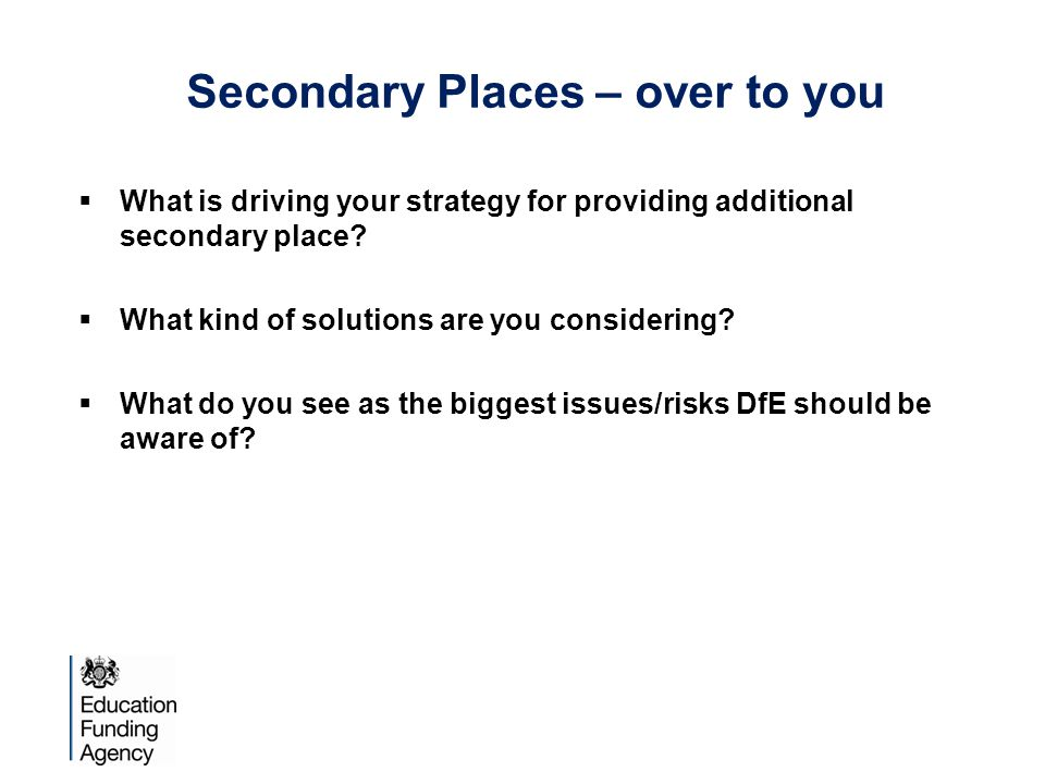 Secondary Places – over to you  What is driving your strategy for providing additional secondary place.