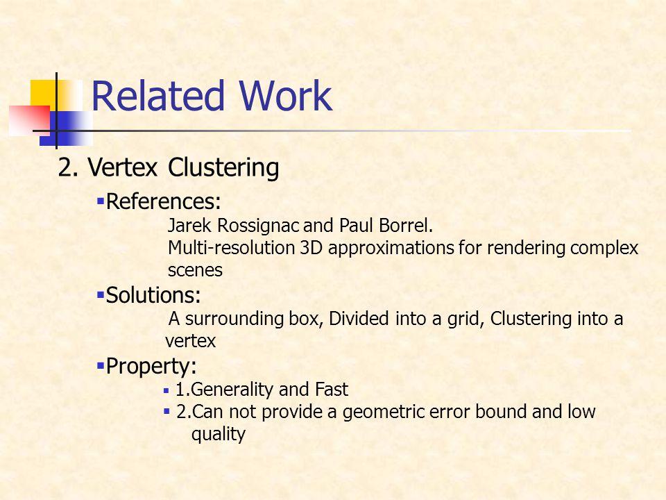 2. Vertex Clustering Related Work  References: Jarek Rossignac and Paul Borrel.