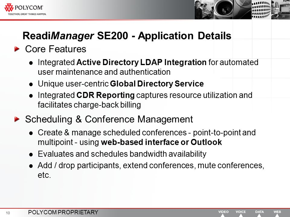 POLYCOM PROPRIETARY 10 ReadiManager SE200 - Application Details Core Features Integrated Active Directory LDAP Integration for automated user maintena