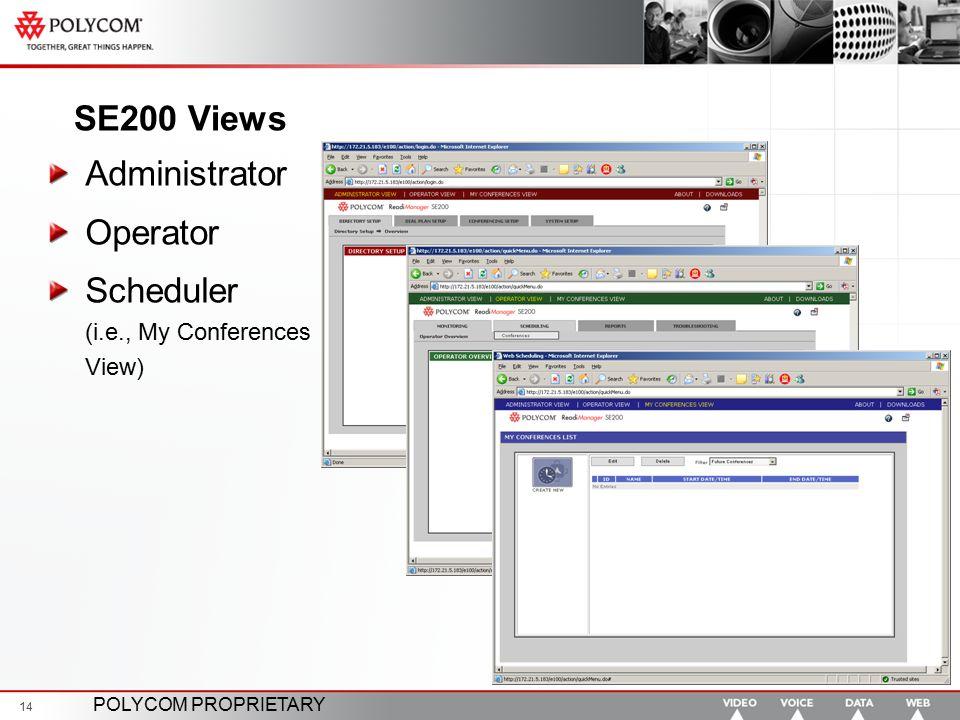 POLYCOM PROPRIETARY 14 SE200 Views Administrator Operator Scheduler (i.e., My Conferences View)