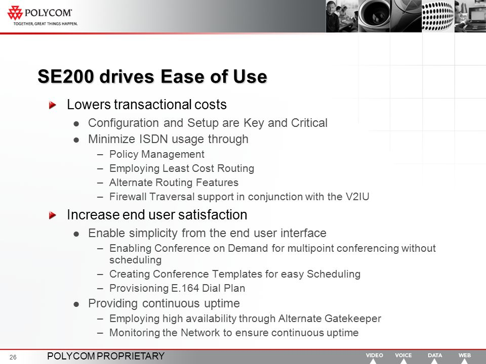 POLYCOM PROPRIETARY 26 SE200 drives Ease of Use Lowers transactional costs Configuration and Setup are Key and Critical Minimize ISDN usage through –P