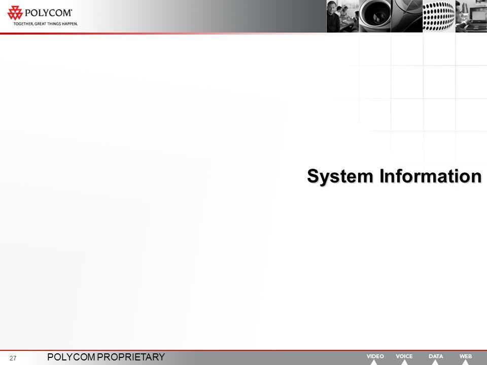 POLYCOM PROPRIETARY 27 System Information