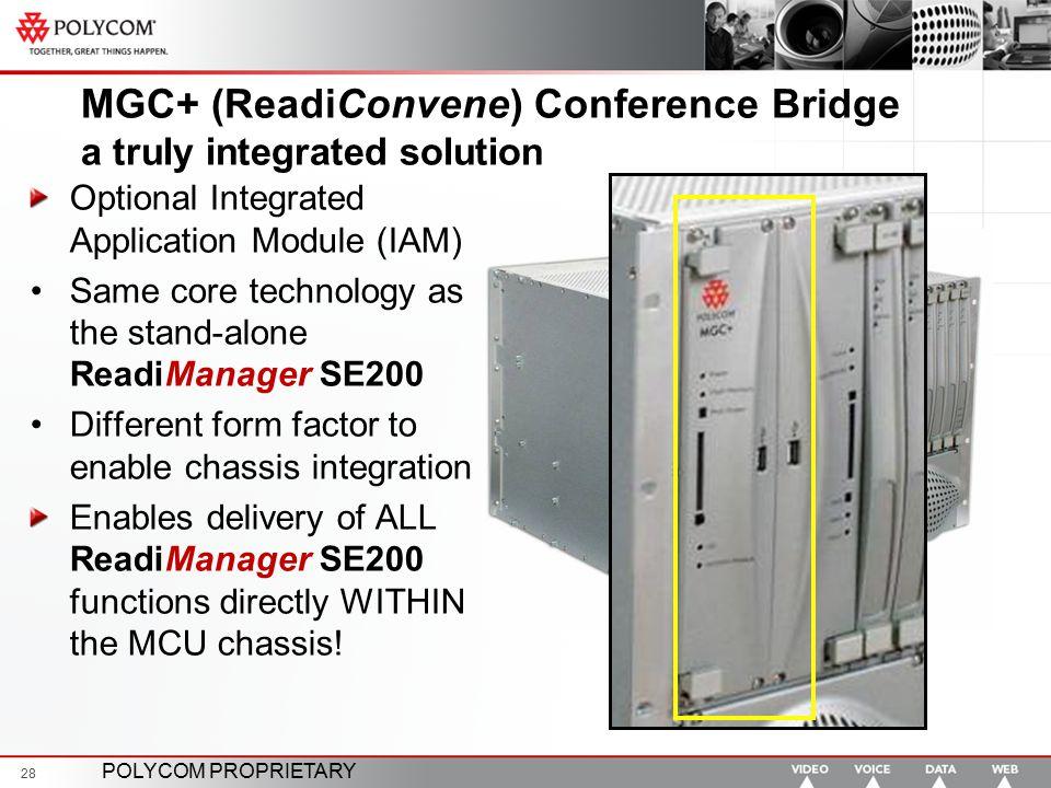POLYCOM PROPRIETARY 28 MGC+ (ReadiConvene) Conference Bridge a truly integrated solution Optional Integrated Application Module (IAM) Same core techno