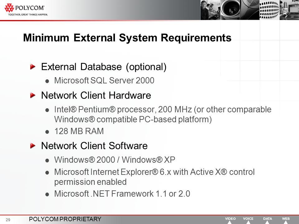 POLYCOM PROPRIETARY 29 Minimum External System Requirements External Database (optional) Microsoft SQL Server 2000 Network Client Hardware Intel® Pent