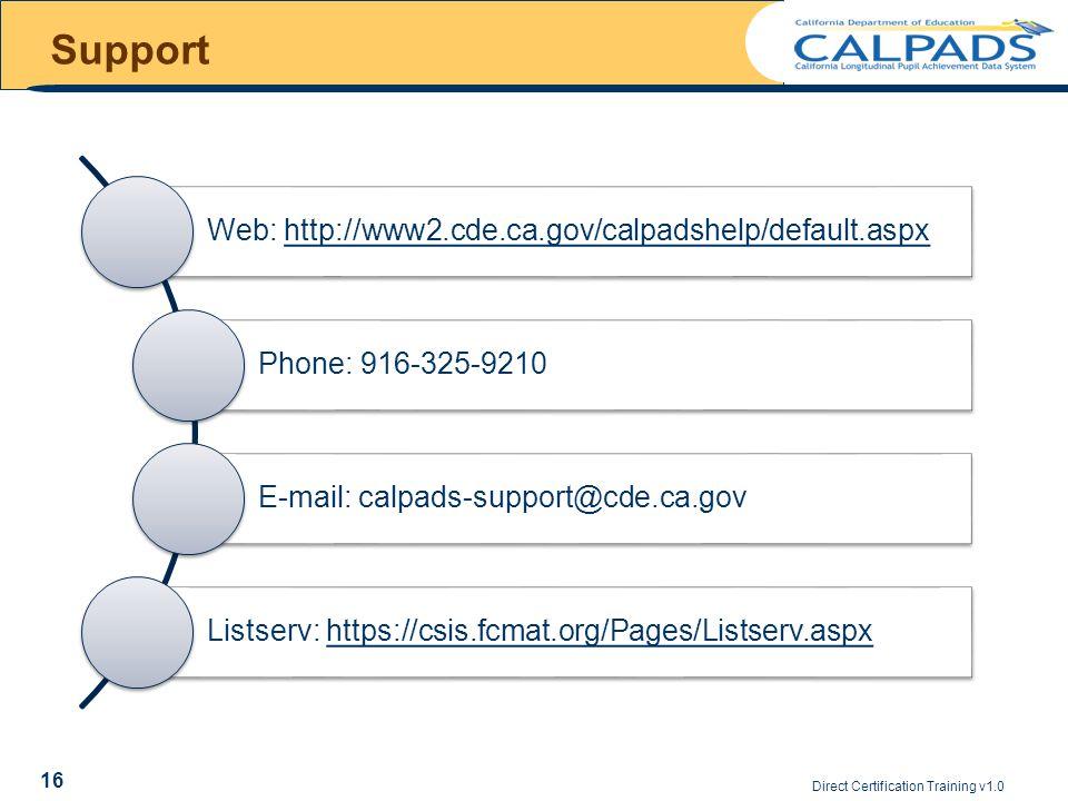 Support Web: http://www2.cde.ca.gov/calpadshelp/default.aspxhttp://www2.cde.ca.gov/calpadshelp/default.aspx Phone: 916-325-9210 E-mail: calpads-suppor