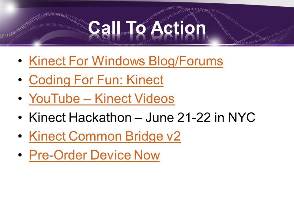 Kinect For Windows Blog/Forums Coding For Fun: Kinect YouTube – Kinect Videos Kinect Hackathon – June 21-22 in NYC Kinect Common Bridge v2 Pre-Order D