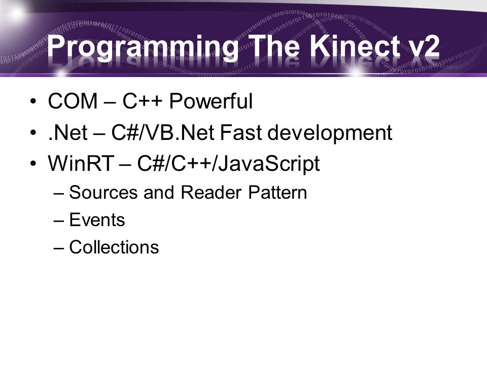 COM – C++ Powerful.Net – C#/VB.Net Fast development WinRT – C#/C++/JavaScript –Sources and Reader Pattern –Events –Collections
