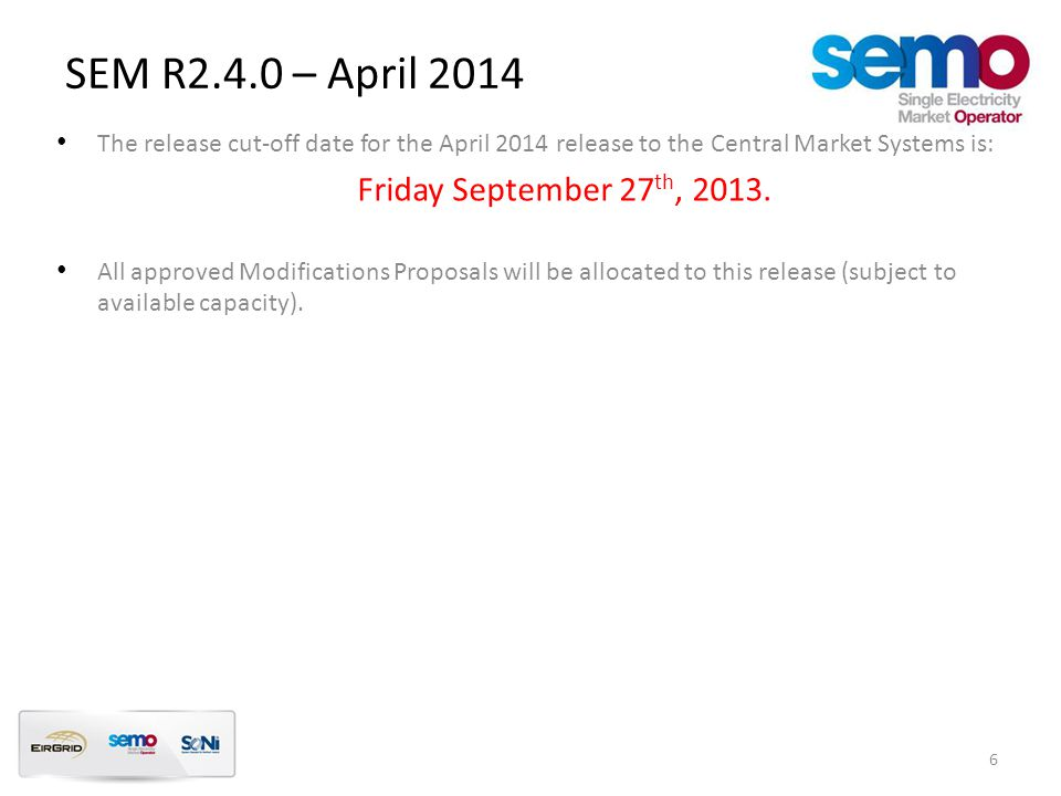 The release cut-off date for the April 2014 release to the Central Market Systems is: Friday September 27 th, 2013. All approved Modifications Proposa