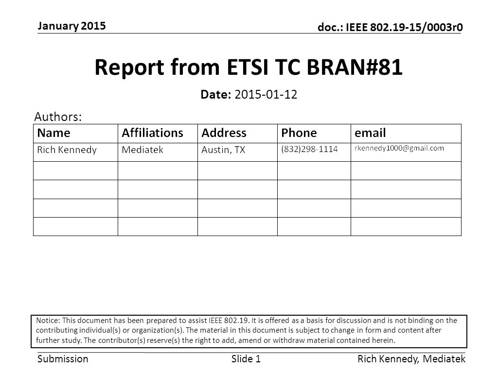 Submission doc.: IEEE 802.19-15/0003r0 January 2015 Rich Kennedy, MediatekSlide 1 Report from ETSI TC BRAN#81 Date: 2015-01-12 Authors: Notice: This document has been prepared to assist IEEE 802.19.