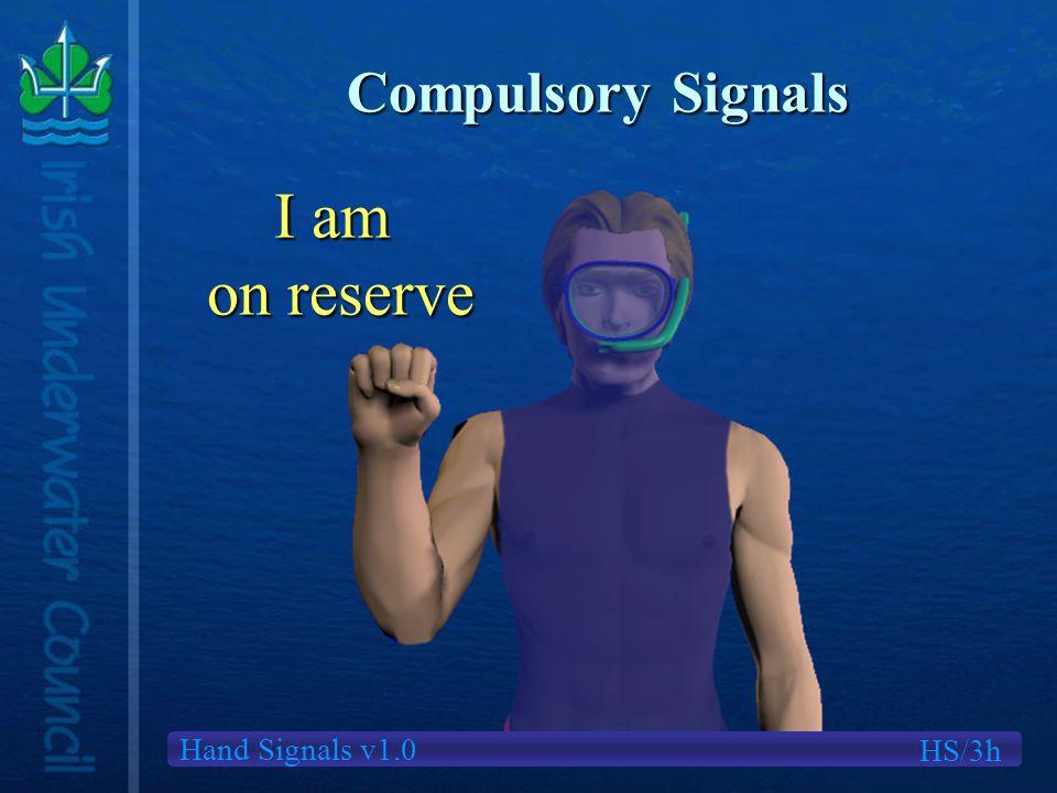Hand Signals v1.0 Compulsory Signals I am on reserve HS/3h