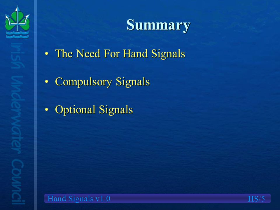 Hand Signals v1.0 Summary The Need For Hand SignalsThe Need For Hand Signals Compulsory SignalsCompulsory Signals Optional SignalsOptional Signals HS/