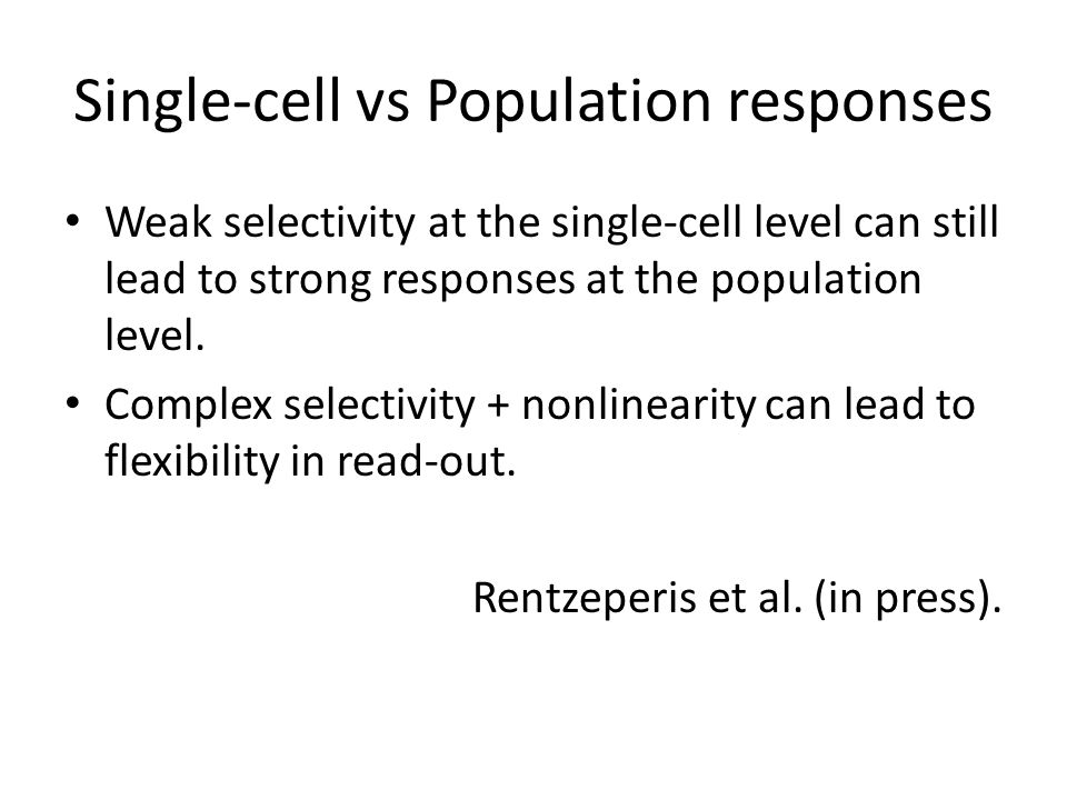 Single-cell vs Population responses Weak selectivity at the single-cell level can still lead to strong responses at the population level.