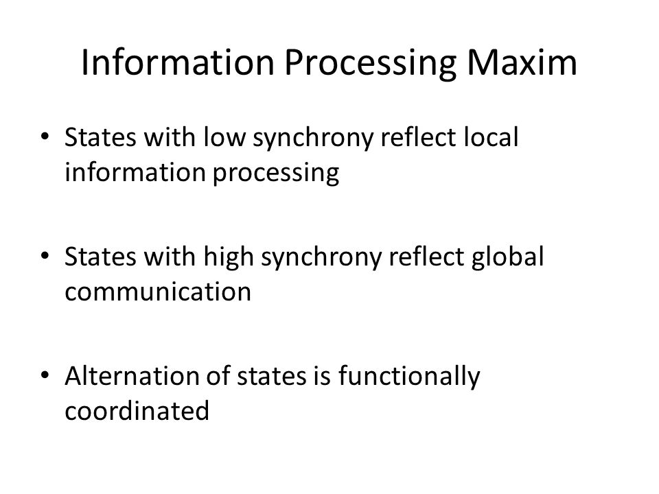 Information Processing Maxim States with low synchrony reflect local information processing States with high synchrony reflect global communication Al