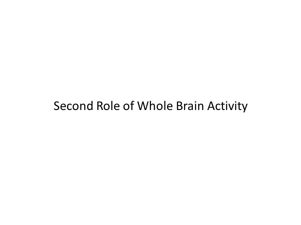 Second Role of Whole Brain Activity
