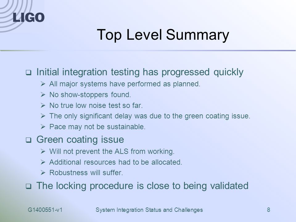 G1400551-v1System Integration Status and Challenges8 Top Level Summary  Initial integration testing has progressed quickly  All major systems have performed as planned.