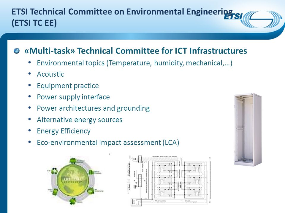 ETSI Technical Committee on Environmental Engineering (ETSI TC EE) «Multi-task» Technical Committee for ICT Infrastructures Environmental topics (Temp