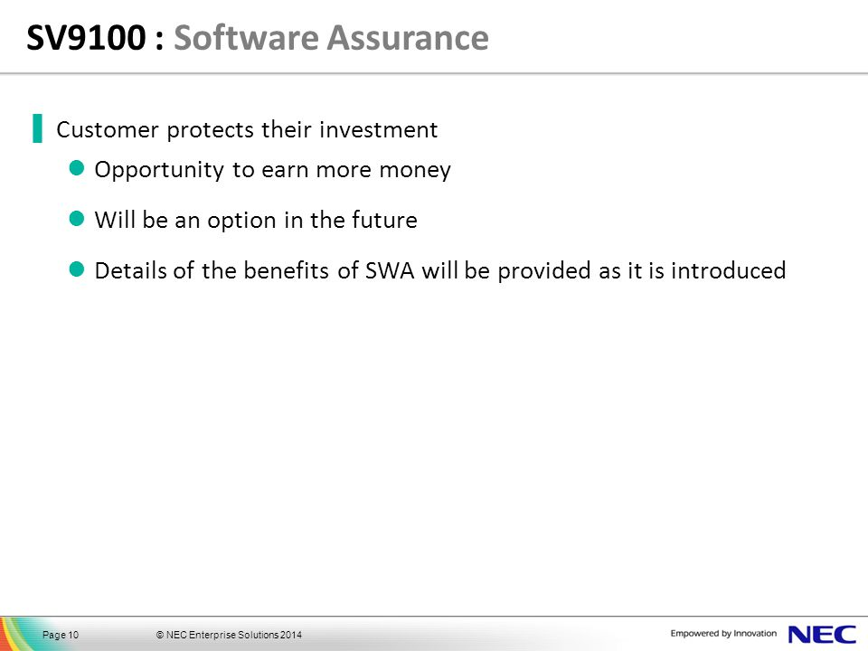 © NEC Enterprise Solutions 2014Page 10 ▐ Customer protects their investment Opportunity to earn more money Will be an option in the future Details of