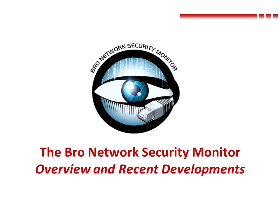 The Bro Network Security Monitor Overview and Recent Developments
