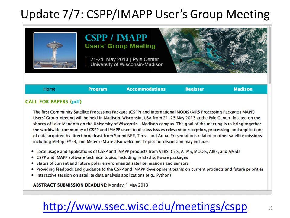 Update 7/7: CSPP/IMAPP User's Group Meeting http://www.ssec.wisc.edu/meetings/cspp 19