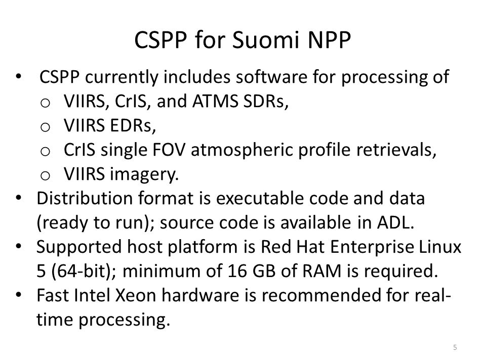 CSPP for Suomi NPP CSPP currently includes software for processing of o VIIRS, CrIS, and ATMS SDRs, o VIIRS EDRs, o CrIS single FOV atmospheric profile retrievals, o VIIRS imagery.
