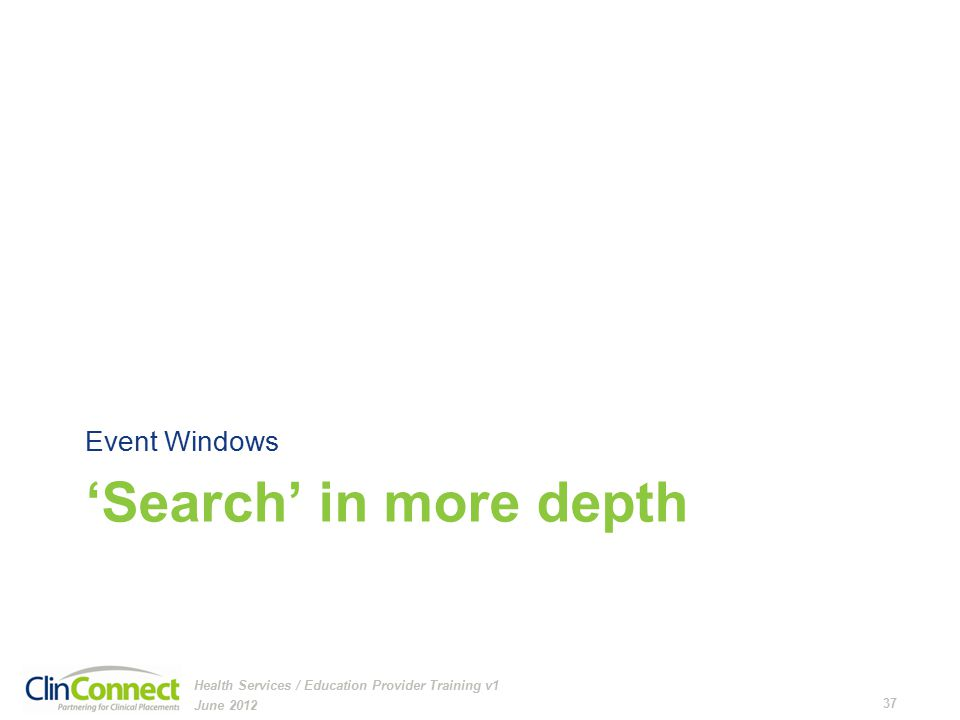 'Search' in more depth Event Windows June 2012 37 Health Services / Education Provider Training v1