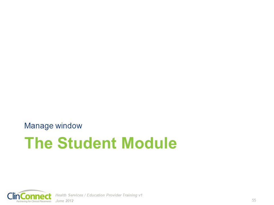 The Student Module Manage window June 2012 55 Health Services / Education Provider Training v1