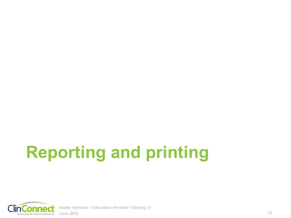 Reporting and printing June 2012 73 Health Services / Education Provider Training v1