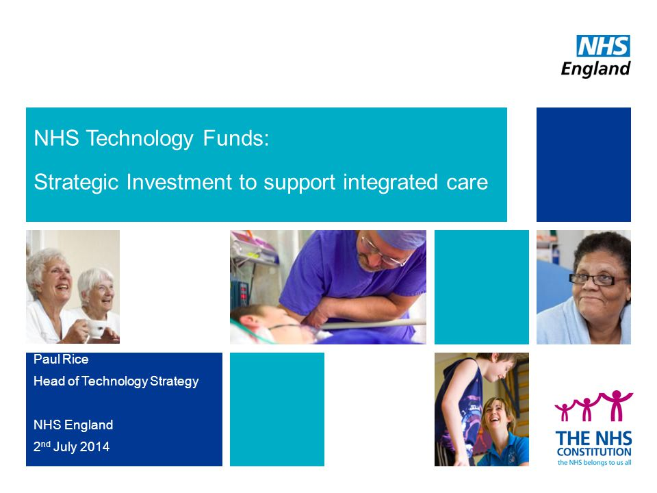 NHS Technology Funds: Strategic Investment to support integrated care Paul Rice Head of Technology Strategy NHS England 2 nd July 2014