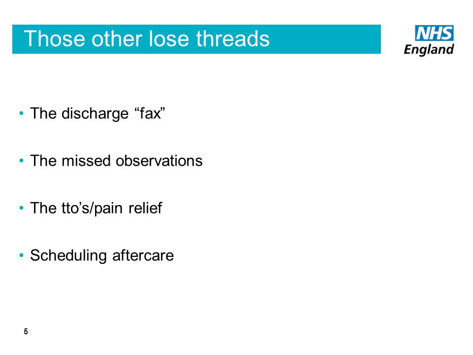 "Those other lose threads The discharge ""fax"" The missed observations The tto's/pain relief Scheduling aftercare 5"