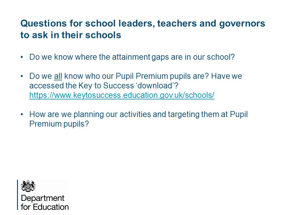 Questions for school leaders, teachers and governors to ask in their schools Do we know where the attainment gaps are in our school.