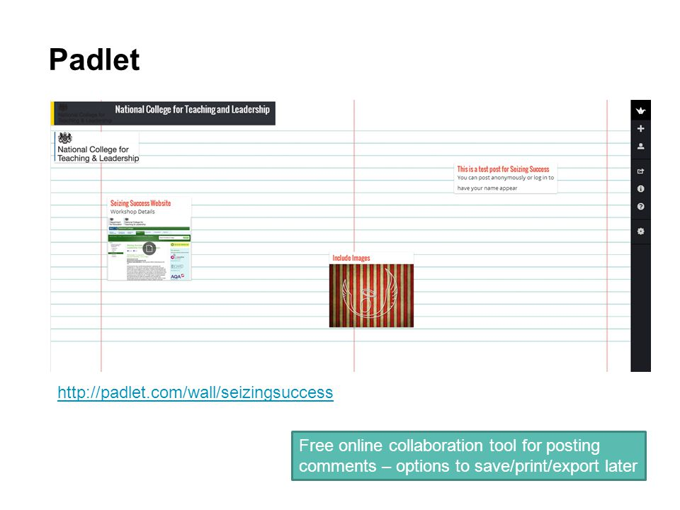 Padlet http://padlet.com/wall/seizingsuccess Free online collaboration tool for posting comments – options to save/print/export later