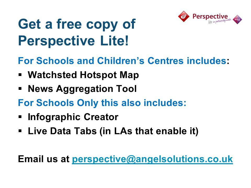 Get a free copy of Perspective Lite! For Schools and Children's Centres includes:  Watchsted Hotspot Map  News Aggregation Tool For Schools Only thi
