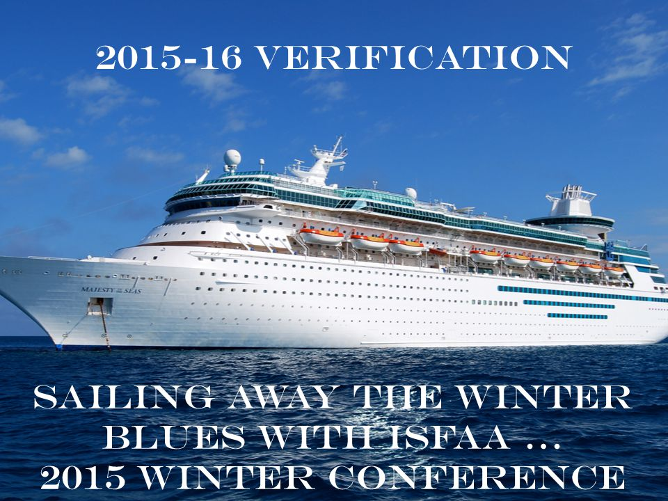 2015-16 Verification Sailing away the winter blues with ISFAA … 2015 Winter Conference