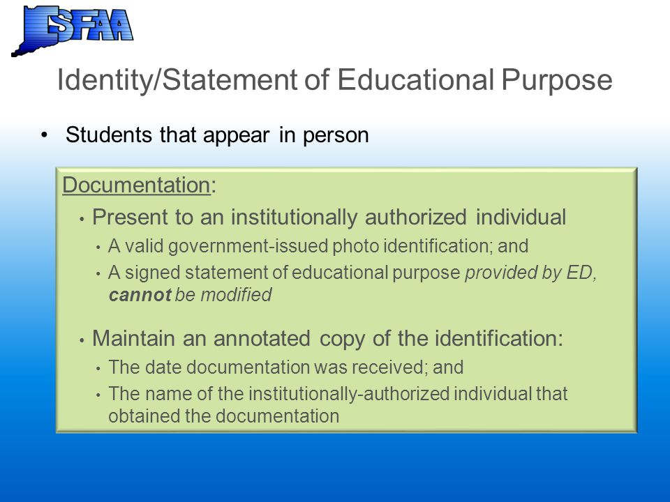 Identity/Statement of Educational Purpose Students that appear in person Documentation: Present to an institutionally authorized individual A valid go
