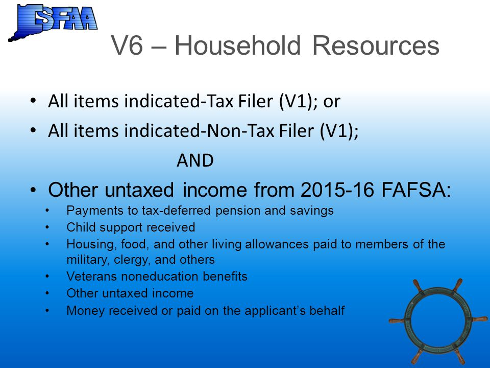 V6 – Household Resources All items indicated-Tax Filer (V1); or All items indicated-Non-Tax Filer (V1); AND Other untaxed income from 2015-16 FAFSA: P