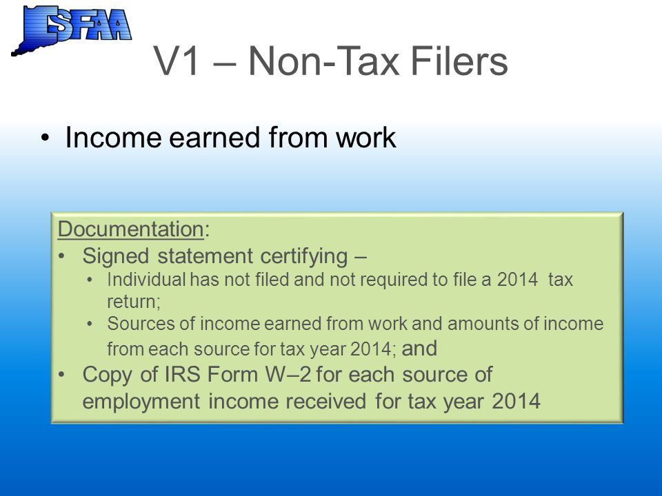 V1 – Non-Tax Filers Income earned from work Documentation: Signed statement certifying – Individual has not filed and not required to file a 2014 tax
