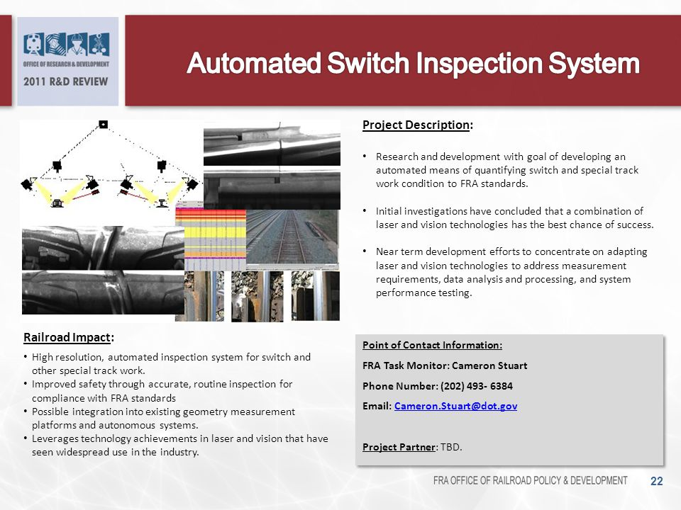 22 Railroad Impact: High resolution, automated inspection system for switch and other special track work. Improved safety through accurate, routine in