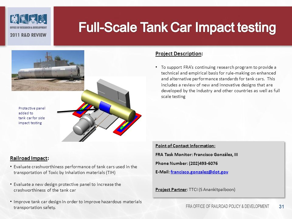 31 Railroad Impact: Evaluate crashworthiness performance of tank cars used in the transportation of Toxic by Inhalation materials (TIH) Evaluate a new