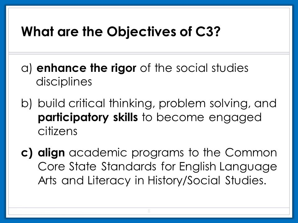 a) enhance the rigor of the social studies disciplines b)build critical thinking, problem solving, and participatory skills to become engaged citizens