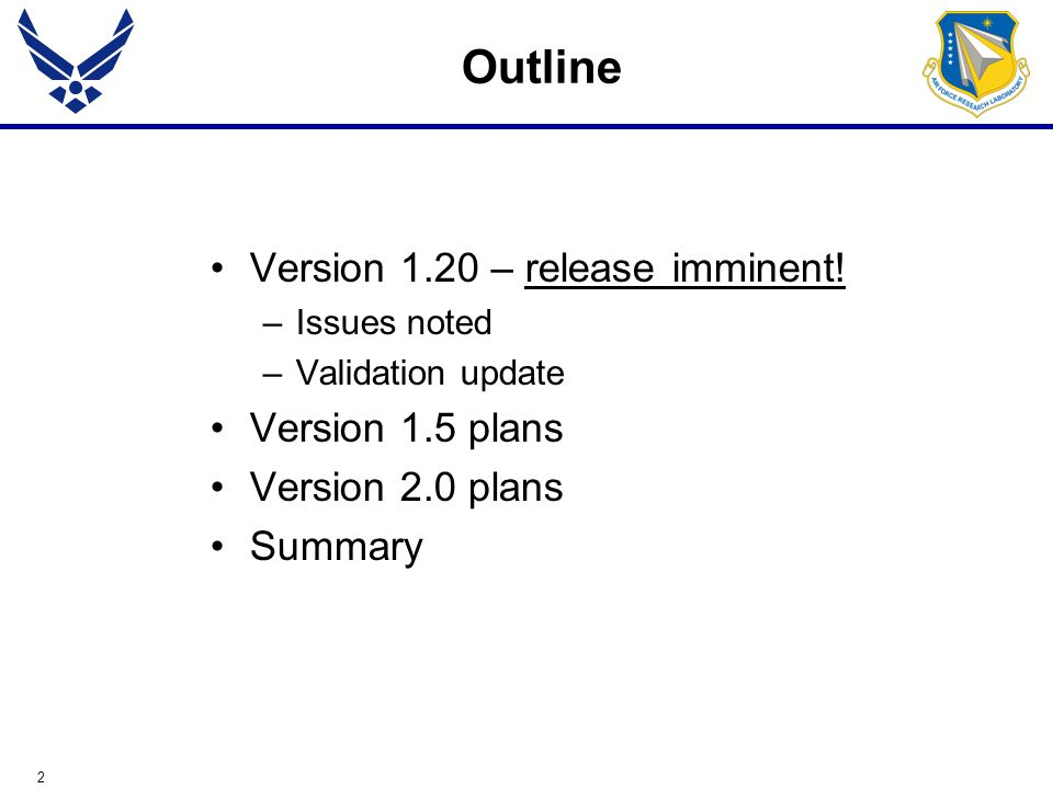 2 Outline Version 1.20 – release imminent! –Issues noted –Validation update Version 1.5 plans Version 2.0 plans Summary