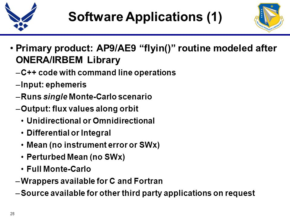 "28 Primary product: AP9/AE9 ""flyin()"" routine modeled after ONERA/IRBEM Library –C++ code with command line operations –Input: ephemeris –Runs single"